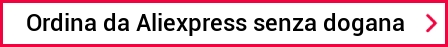 Ordina da Aliexpress senza dogana
